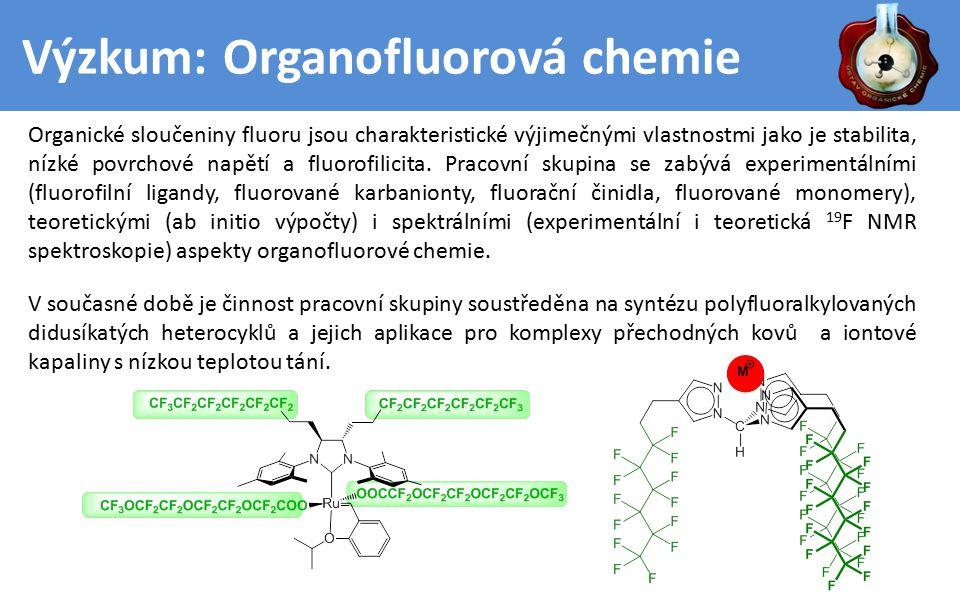 Výzkum: Organofluorová chemie Organické sloučeniny fluoru jsou charakteristické výjimečnými vlastnostmi jako je stabilita, nízké povrchové napětí a fluorofilicita.