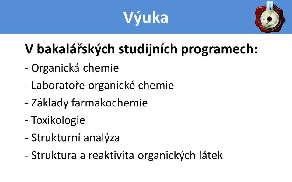 Výuka V bakalářských studijních programech: - Organická chemie - Laboratoře organické chemie - Základy farmakochemie - Toxikologie - Strukturní analýza - Struktura a reaktivita organických látek
