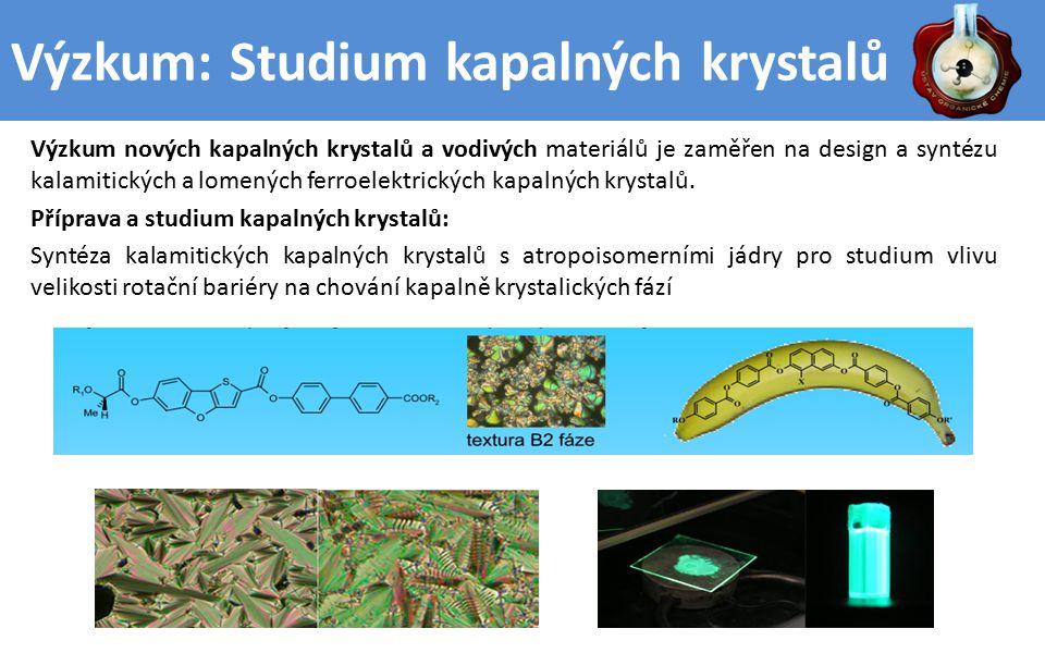 Výzkum: Studium kapalných krystalů Výzkum nových kapalných krystalů a vodivých materiálů je zaměřen na design a syntézu kalamitických a lomených ferroelektrických kapalných krystalů.
