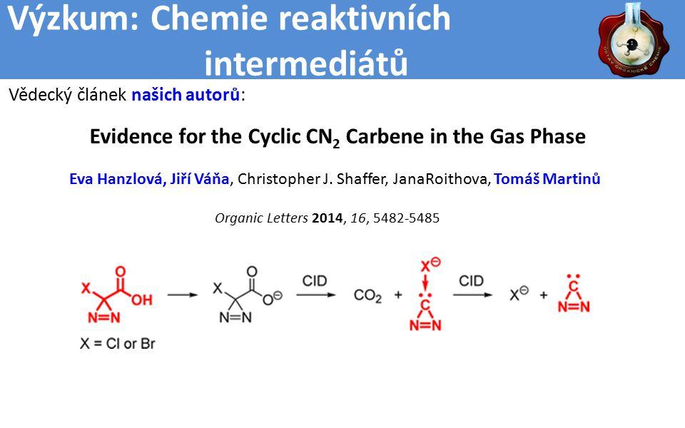 Výzkum: Chemie reaktivních intermediátů Evidence for the Cyclic CN 2 Carbene in the Gas Phase Eva Hanzlová, Jiří Váňa, Christopher J.