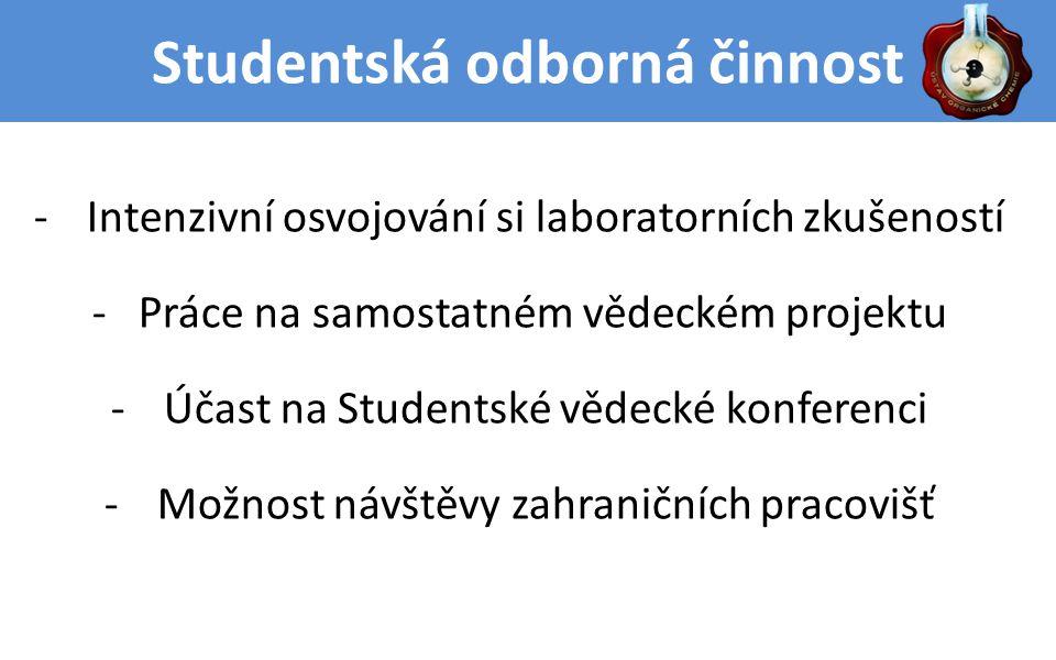 Studentská odborná činnost -Intenzivní osvojování si laboratorních zkušeností - Práce na samostatném vědeckém projektu -Účast na Studentské vědecké konferenci -Možnost návštěvy zahraničních pracovišť