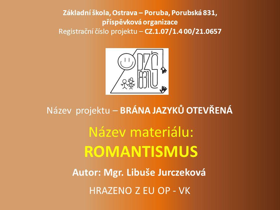 Název materiálu: ROMANTISMUS Základní škola, Ostrava – Poruba, Porubská 831, příspěvková organizace Registrační číslo projektu – CZ.1.07/1.4 00/21.065