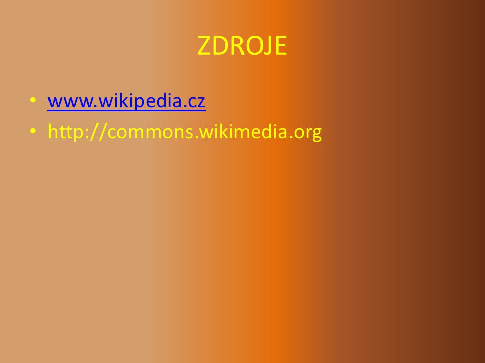 ZDROJE www.wikipedia.cz http://commons.wikimedia.org