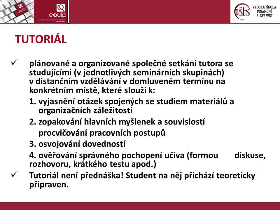 TUTORIÁL plánované a organizované společné setkání tutora se studujícími (v jednotlivých seminárních skupinách) v distančním vzdělávání v domluveném t