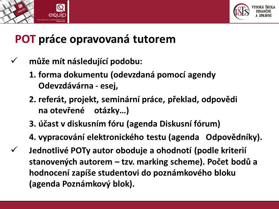 POT práce opravovaná tutorem může mít následující podobu: 1. forma dokumentu (odevzdaná pomocí agendy Odevzdávárna - esej, 2. referát, projekt, seminá