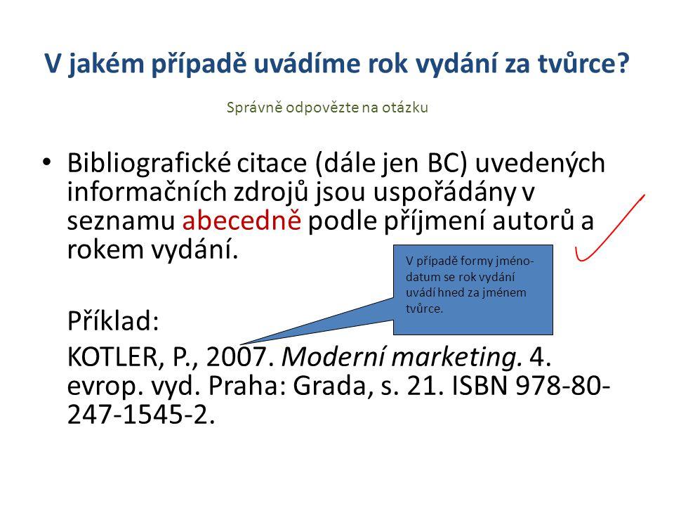 V jakém případě uvádíme rok vydání za tvůrce? Bibliografické citace (dále jen BC) uvedených informačních zdrojů jsou uspořádány v seznamu abecedně pod