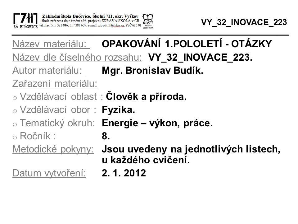 Název materiálu: OPAKOVÁNÍ 1.POLOLETÍ - OTÁZKY Název dle číselného rozsahu: VY_32_INOVACE_223. Autor materiálu: Mgr. Bronislav Budík. Zařazení materiá