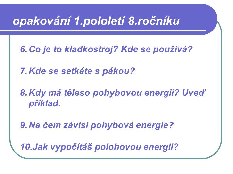 11.Které druhy polohové energie znáš.12.Jakou značku a jednotku má energie.