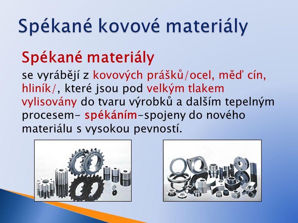 Spékané materiály se vyrábějí z kovových prášků/ocel, měď cín, hliník/, které jsou pod velkým tlakem vylisovány do tvaru výrobků a dalším tepelným pro