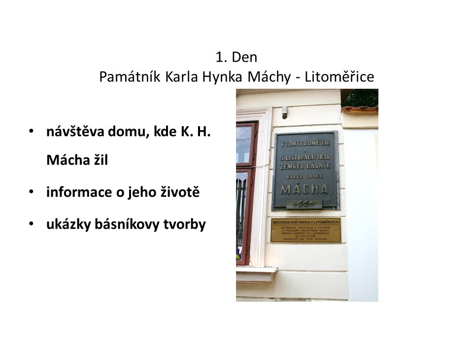 1. Den Památník Karla Hynka Máchy - Litoměřice návštěva domu, kde K. H. Mácha žil informace o jeho životě ukázky básníkovy tvorby