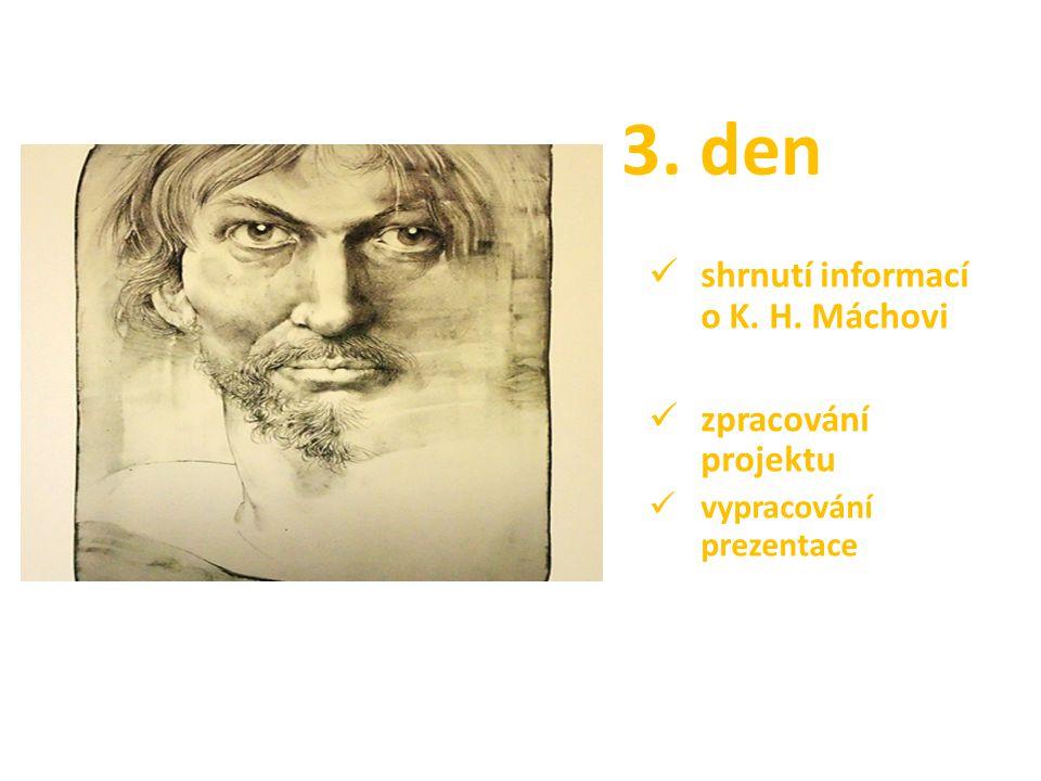 3. den shrnutí informací o K. H. Máchovi zpracování projektu vypracování prezentace