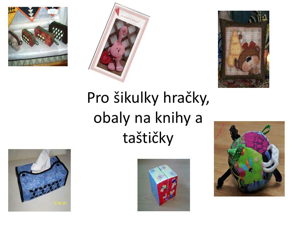 Pro šikulky hračky, obaly na knihy a taštičky.