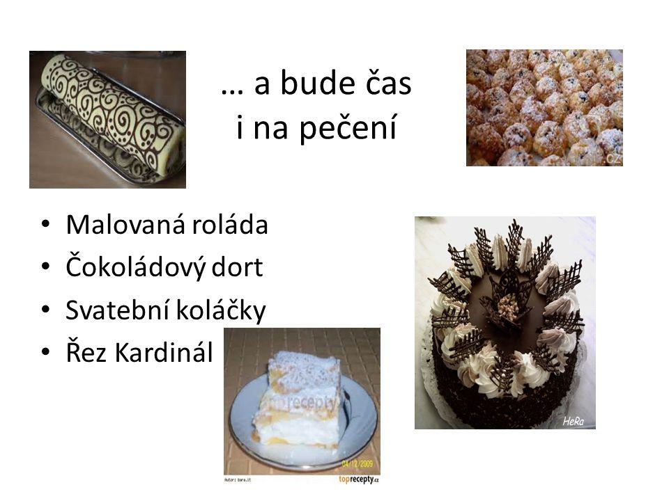 … a bude čas i na pečení Malovaná roláda Čokoládový dort Svatební koláčky Řez Kardinál