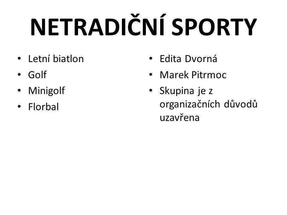 NETRADIČNÍ SPORTY Letní biatlon Golf Minigolf Florbal Edita Dvorná Marek Pitrmoc Skupina je z organizačních důvodů uzavřena