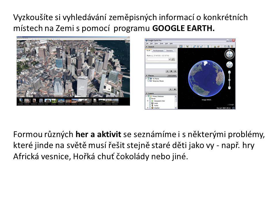 Vyzkoušíte si vyhledávání zeměpisných informací o konkrétních místech na Zemi s pomocí programu GOOGLE EARTH. Formou různých her a aktivit se seznámím