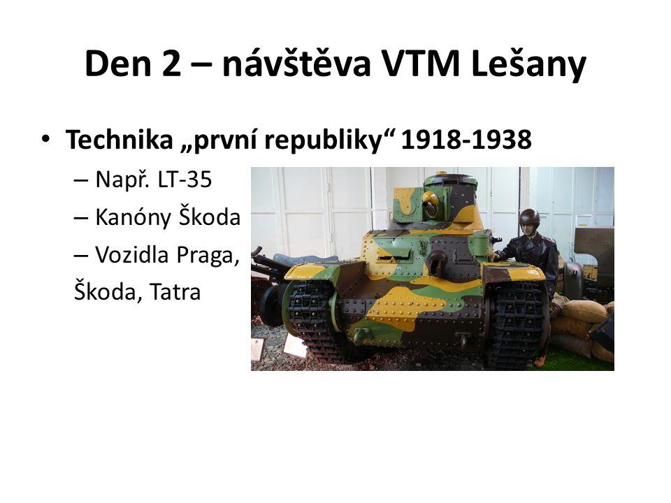 "Den 2 – návštěva VTM Lešany Technika ""první republiky"" 1918-1938 – Např. LT-35 – Kanóny Škoda – Vozidla Praga, Škoda, Tatra"
