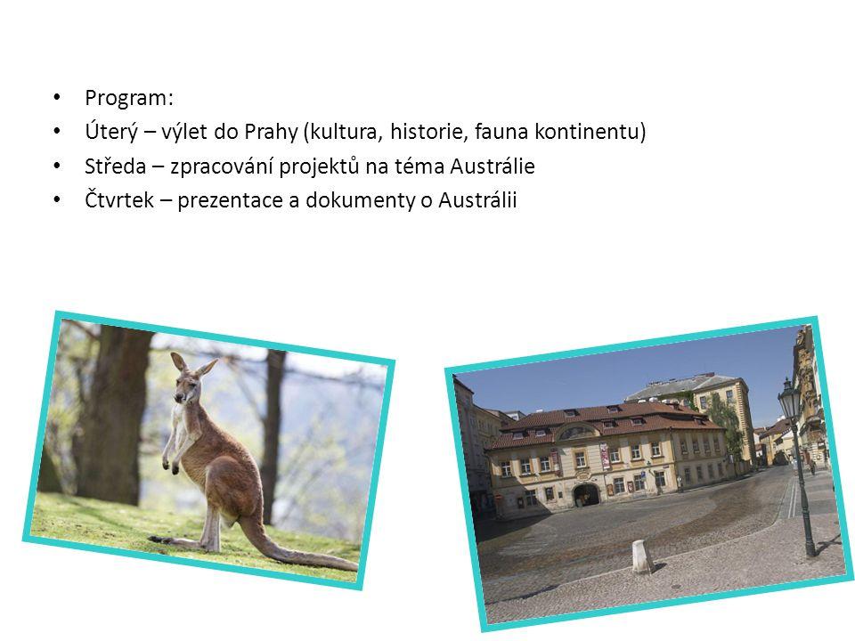 Program: Úterý – výlet do Prahy (kultura, historie, fauna kontinentu) Středa – zpracování projektů na téma Austrálie Čtvrtek – prezentace a dokumenty