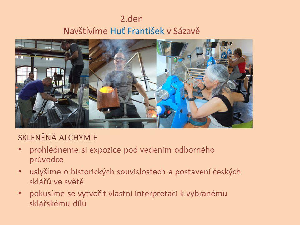 2.den Navštívíme Huť František v Sázavě SKLENĚNÁ ALCHYMIE prohlédneme si expozice pod vedením odborného průvodce uslyšíme o historických souvislostech