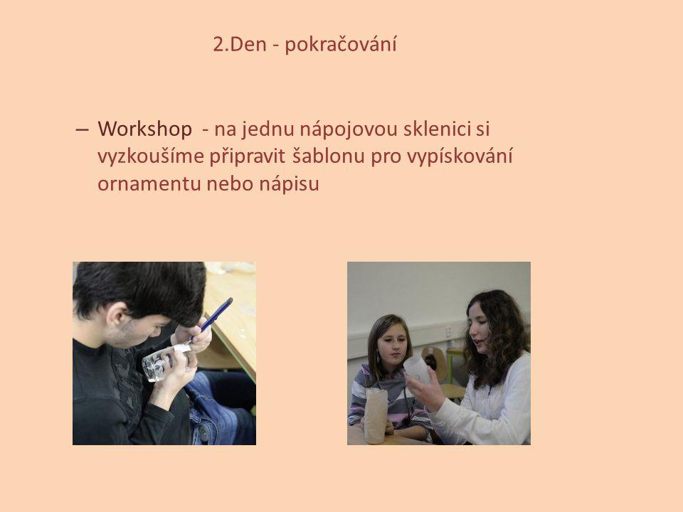 2.Den - pokračování – Workshop - na jednu nápojovou sklenici si vyzkoušíme připravit šablonu pro vypískování ornamentu nebo nápisu