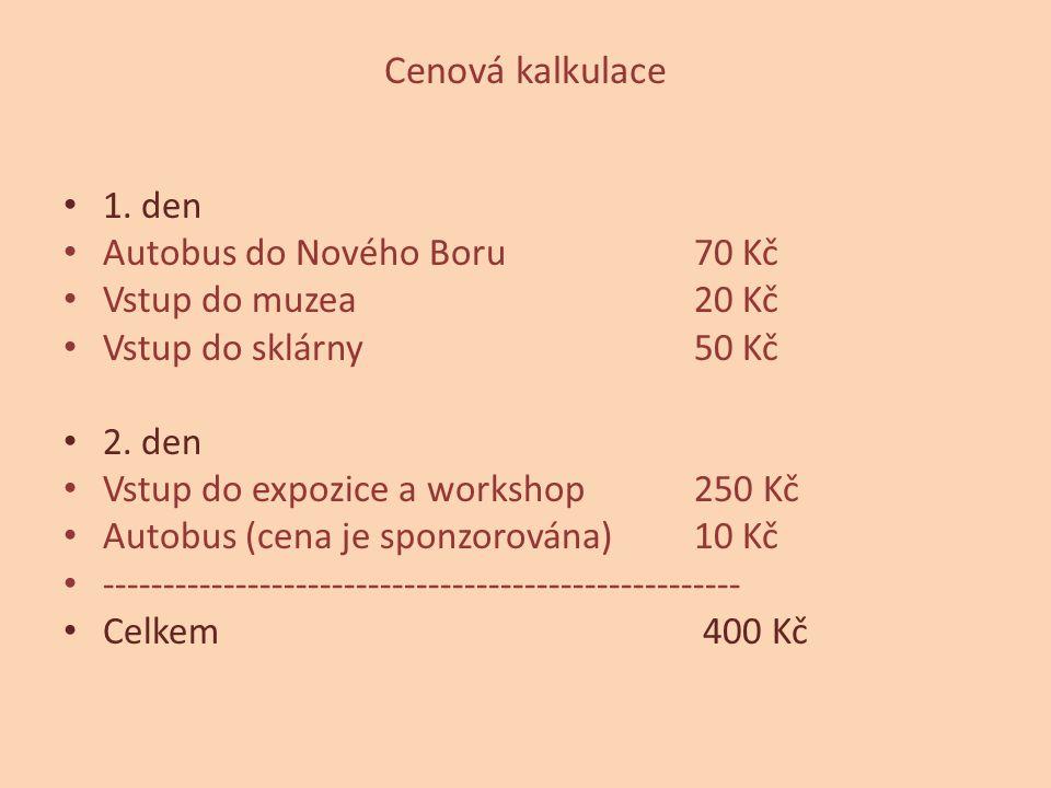 Cenová kalkulace 1. den Autobus do Nového Boru 70 Kč Vstup do muzea 20 Kč Vstup do sklárny 50 Kč 2. den Vstup do expozice a workshop 250 Kč Autobus (c