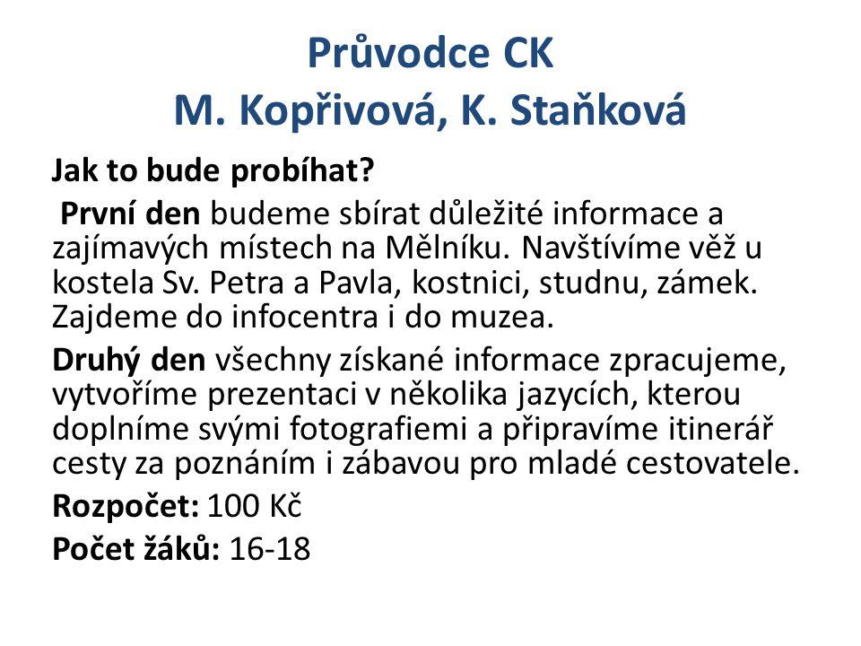 Průvodce CK M. Kopřivová, K. Staňková Jak to bude probíhat? První den budeme sbírat důležité informace a zajímavých místech na Mělníku. Navštívíme věž