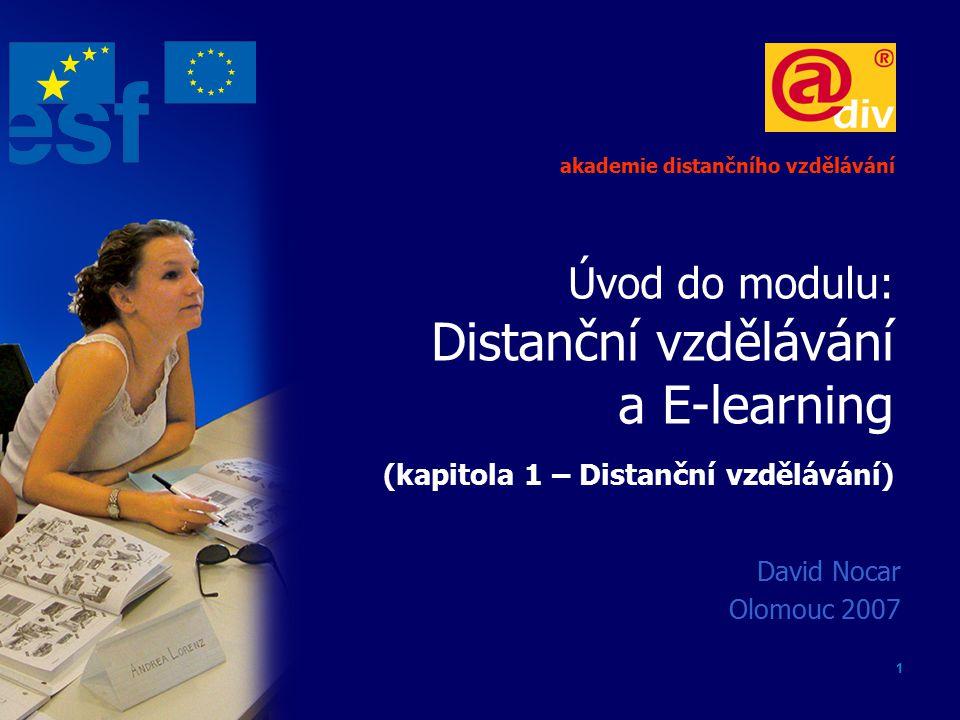 1 Úvod do modulu: Distanční vzdělávání a E-learning (kapitola 1 – Distanční vzdělávání) David Nocar Olomouc 2007 akademie distančního vzdělávání