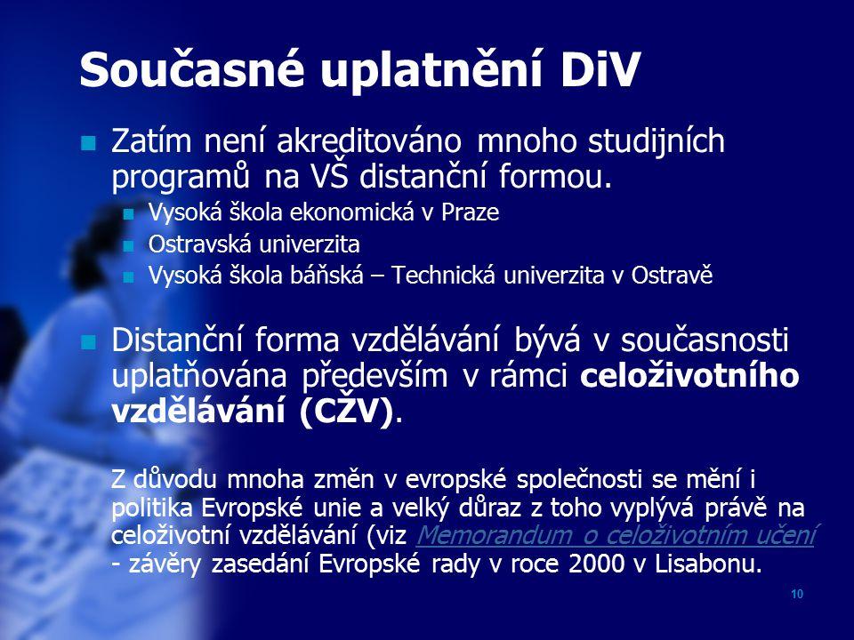 10 Současné uplatnění DiV Zatím není akreditováno mnoho studijních programů na VŠ distanční formou.