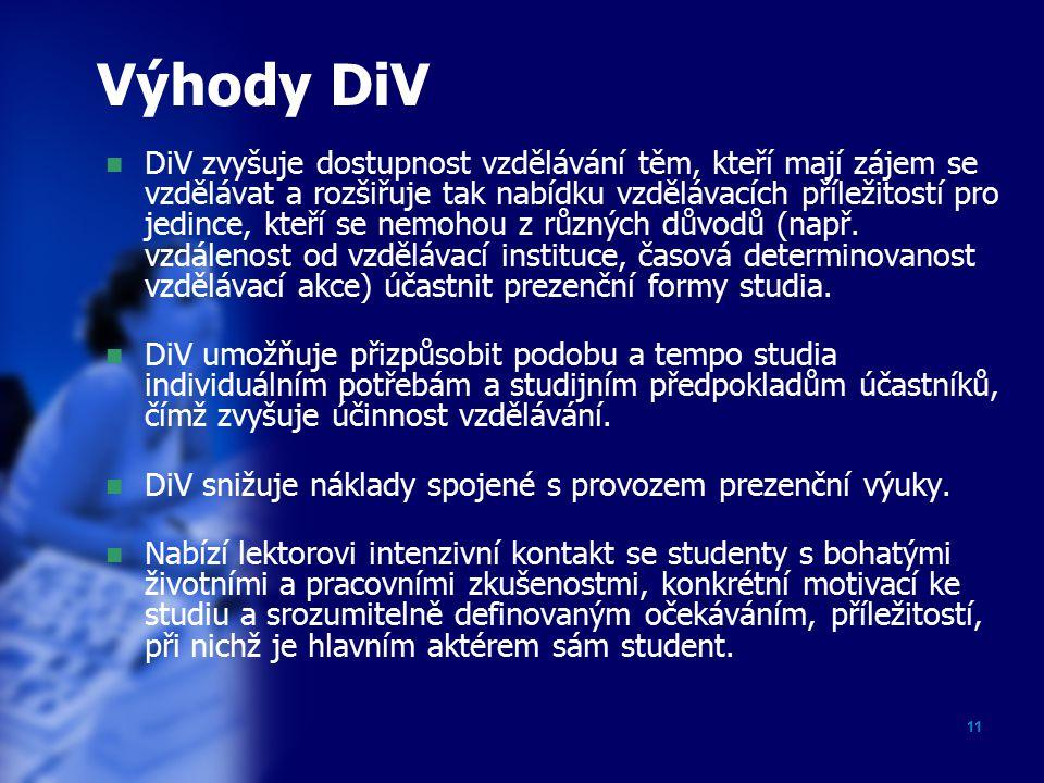 11 Výhody DiV DiV zvyšuje dostupnost vzdělávání těm, kteří mají zájem se vzdělávat a rozšiřuje tak nabídku vzdělávacích příležitostí pro jedince, kteří se nemohou z různých důvodů (např.
