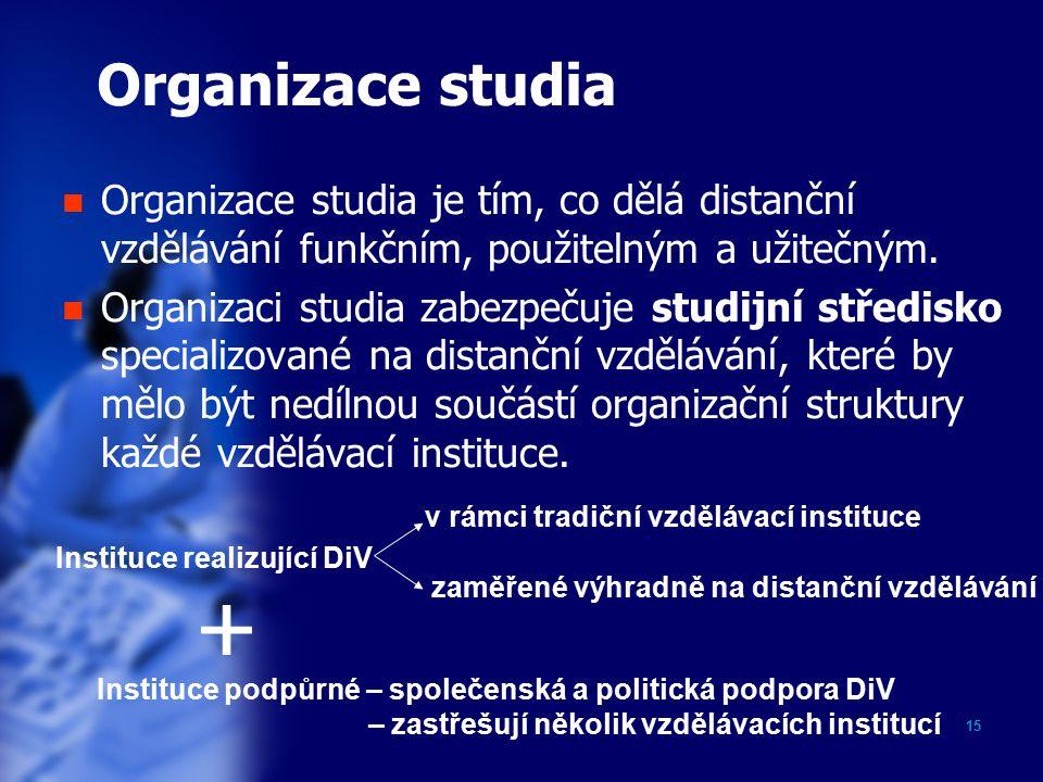 15 Organizace studia Organizace studia je tím, co dělá distanční vzdělávání funkčním, použitelným a užitečným.