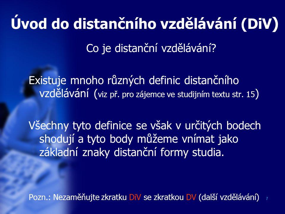 7 Úvod do distančního vzdělávání (DiV ) Co je distanční vzdělávání.