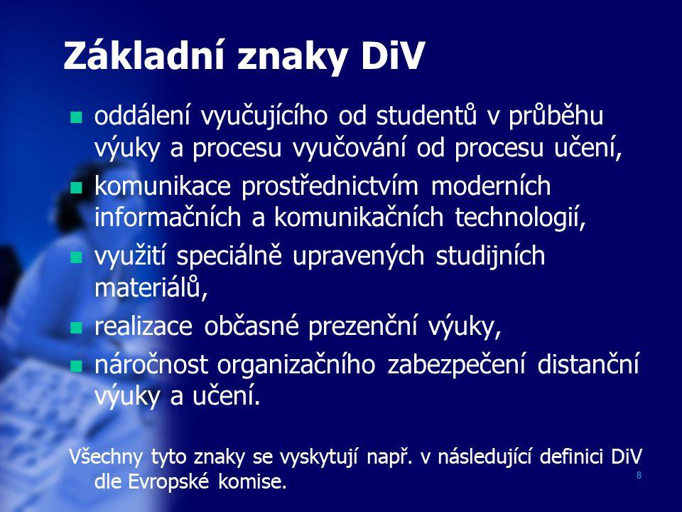 """9 Definice DiV dle Evropské komise """"Distanční vzdělávání je definováno jako jakákoliv forma studia, kde student není pod stálým či bezprostředním dohledem učitelů, nicméně využívá plán, vedení a konzultace vzdělávací instituce či jiné podpůrné organizace."""