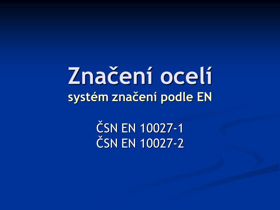 Značení ocelí systém značení podle EN ČSN EN 10027-1 ČSN EN 10027-2