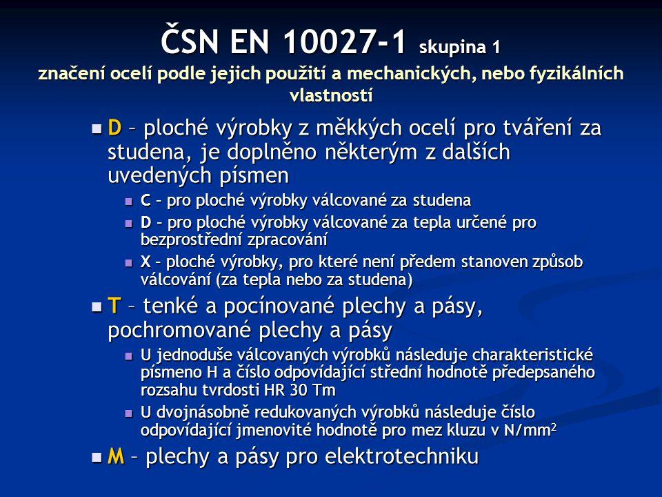 ČSN EN 10027-1 skupina 1 značení ocelí podle jejich použití a mechanických, nebo fyzikálních vlastností D – ploché výrobky z měkkých ocelí pro tváření