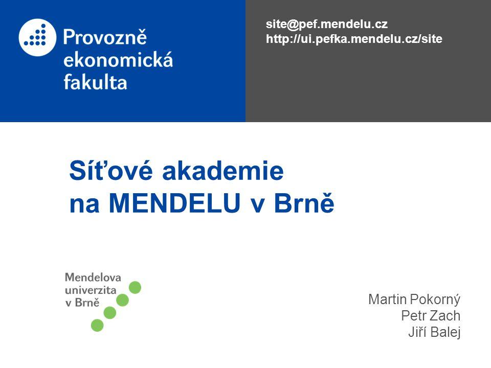 Síťové akademie na MENDELU v Brně Martin Pokorný Petr Zach Jiří Balej site@pef.mendelu.cz http://ui.pefka.mendelu.cz/site