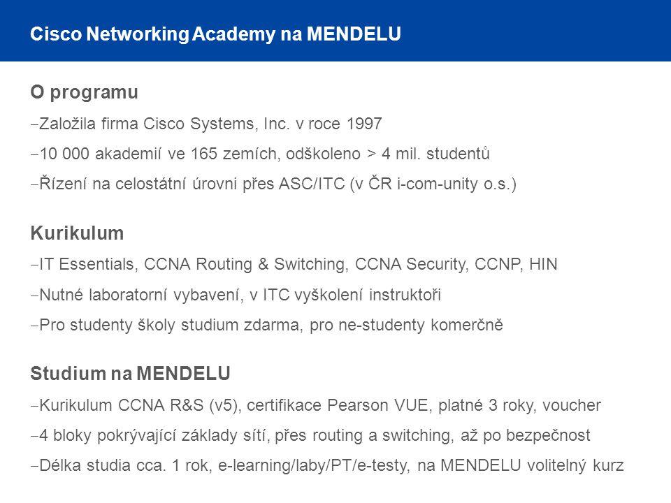 Cisco Networking Academy na MENDELU O programu ‒ Založila firma Cisco Systems, Inc. v roce 1997 ‒ 10 000 akademií ve 165 zemích, odškoleno > 4 mil. st