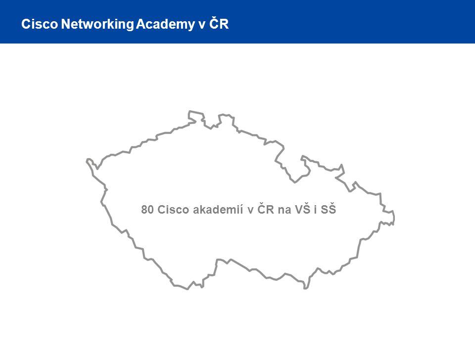 Cisco Networking Academy v ČR 80 Cisco akademií v ČR na VŠ i SŠ