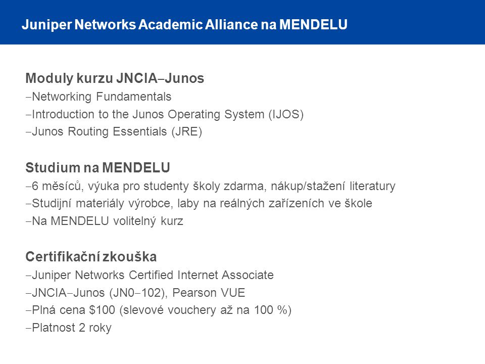 Moduly kurzu JNCIA ‒ Junos ‒ Networking Fundamentals ‒ Introduction to the Junos Operating System (IJOS) ‒ Junos Routing Essentials (JRE) Studium na M