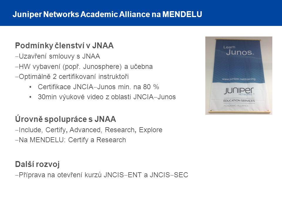 Podmínky členství v JNAA ‒ Uzavření smlouvy s JNAA ‒ HW vybavení (popř. Junosphere) a učebna ‒ Optimálně 2 certifikovaní instruktoři Certifikace JNCIA