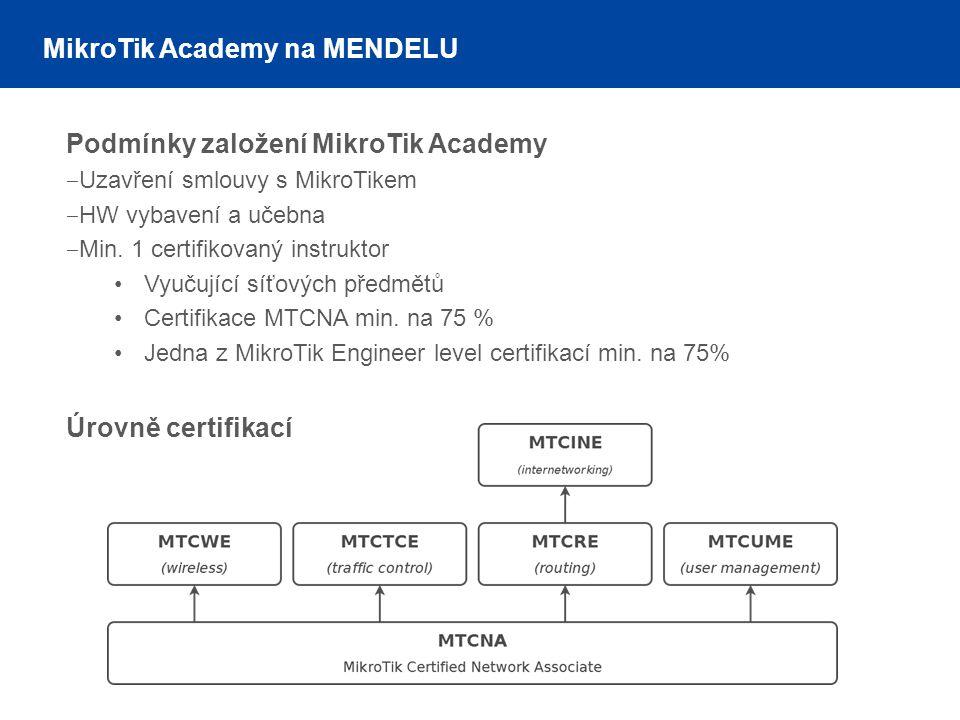 MikroTik Academy na MENDELU Podmínky založení MikroTik Academy ‒ Uzavření smlouvy s MikroTikem ‒ HW vybavení a učebna ‒ Min. 1 certifikovaný instrukto