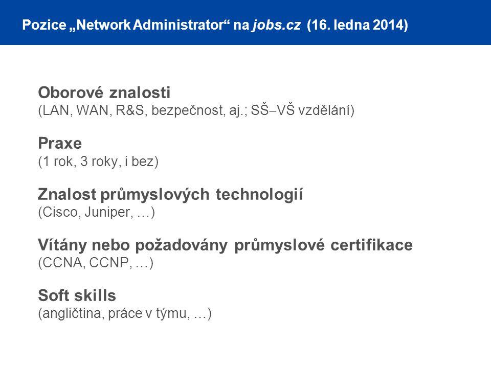 """Pozice """"Network Administrator"""" na jobs.cz (16. ledna 2014) Oborové znalosti (LAN, WAN, R&S, bezpečnost, aj.; SŠ  VŠ vzdělání) Praxe (1 rok, 3 roky, i"""