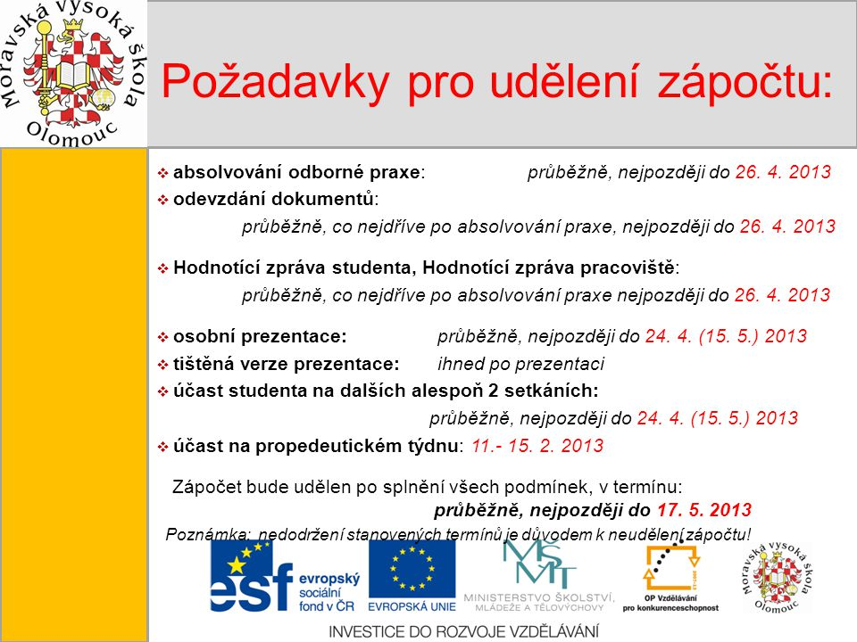 Tento projekt je spolufinancován Evropským sociálním fondem a státním rozpočtem České republiky. Požadavky pro udělení zápočtu:  absolvování odborné