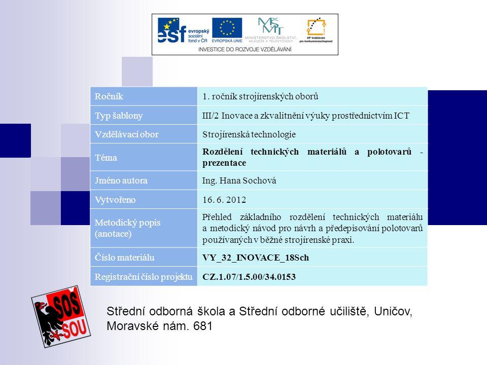 Ročník1. ročník strojírenských oborů Typ šablonyIII/2 Inovace a zkvalitnění výuky prostřednictvím ICT Vzdělávací oborStrojírenská technologie Téma Roz