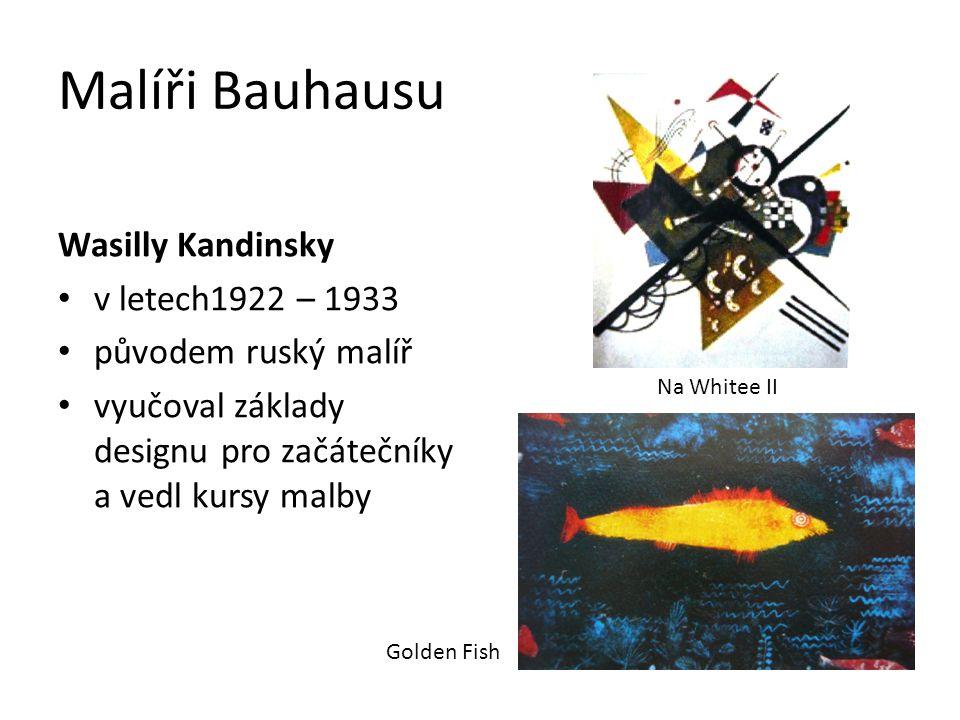 Malíři Bauhausu Wasilly Kandinsky v letech1922 – 1933 původem ruský malíř vyučoval základy designu pro začátečníky a vedl kursy malby Na Whitee II Gol