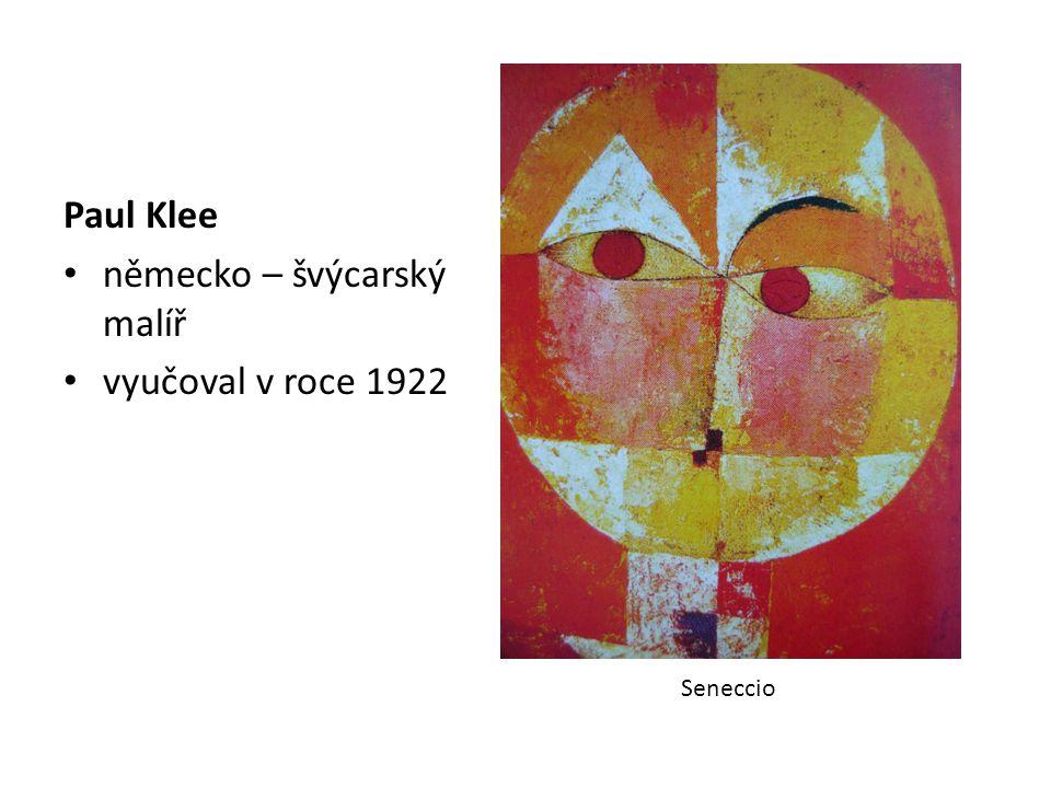 Paul Klee německo – švýcarský malíř vyučoval v roce 1922 Seneccio