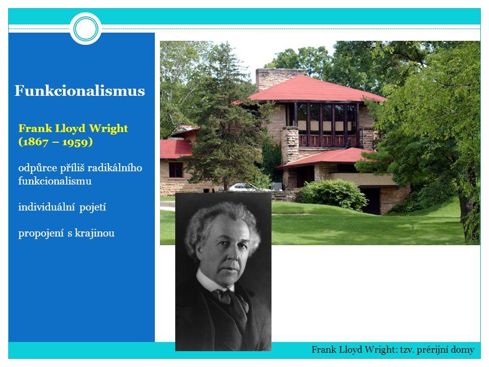 Funkcionalismus Frank Lloyd Wright (1867 – 1959) odpůrce příliš radikálního funkcionalismu individuální pojetí propojení s krajinou Frank Lloyd Wright: tzv.