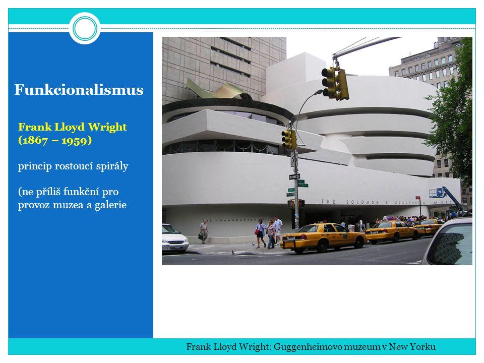 Funkcionalismus Frank Lloyd Wright (1867 – 1959) princip rostoucí spirály (ne příliš funkční pro provoz muzea a galerie Frank Lloyd Wright: Guggenheimovo muzeum v New Yorku