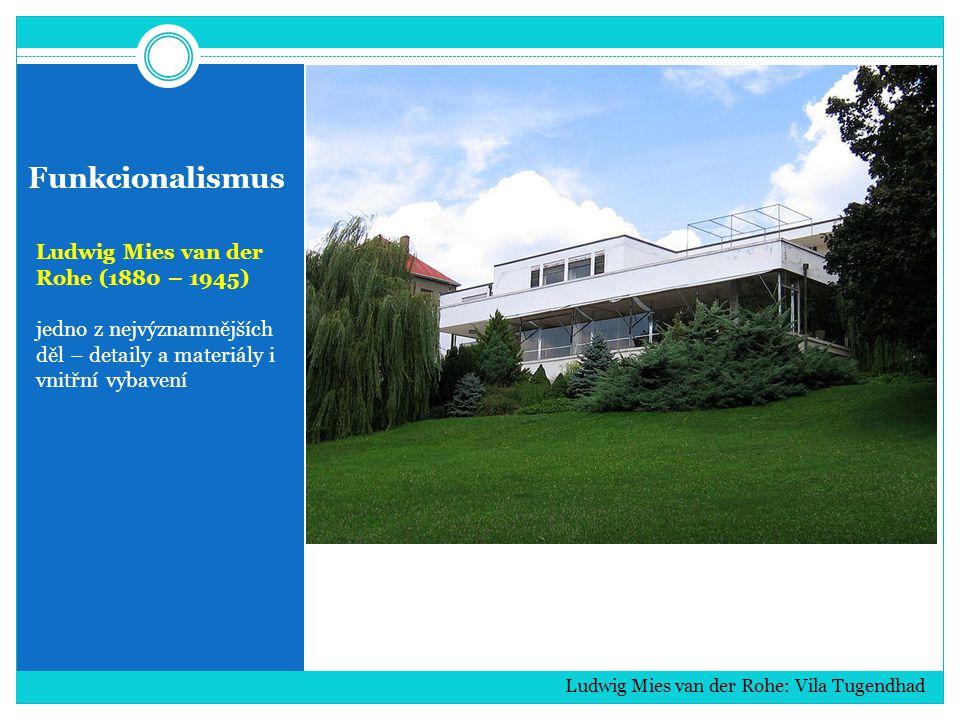 Funkcionalismus Ludwig Mies van der Rohe (1880 – 1945) jedno z nejvýznamnějších děl – detaily a materiály i vnitřní vybavení Ludwig Mies van der Rohe: Vila Tugendhad