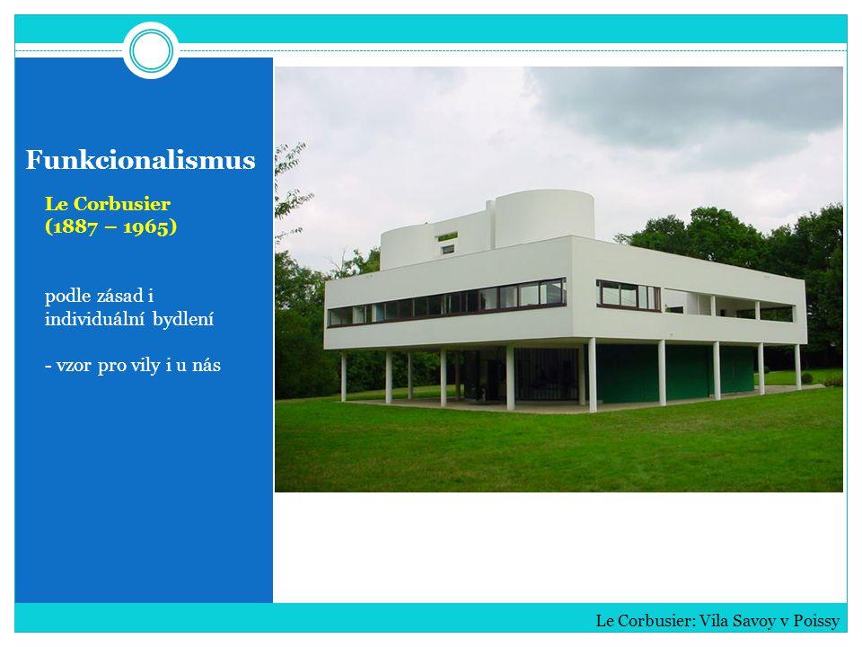 Funkcionalismus Le Corbusier (1887 – 1965) podle zásad i individuální bydlení - vzor pro vily i u nás Le Corbusier: Vila Savoy v Poissy