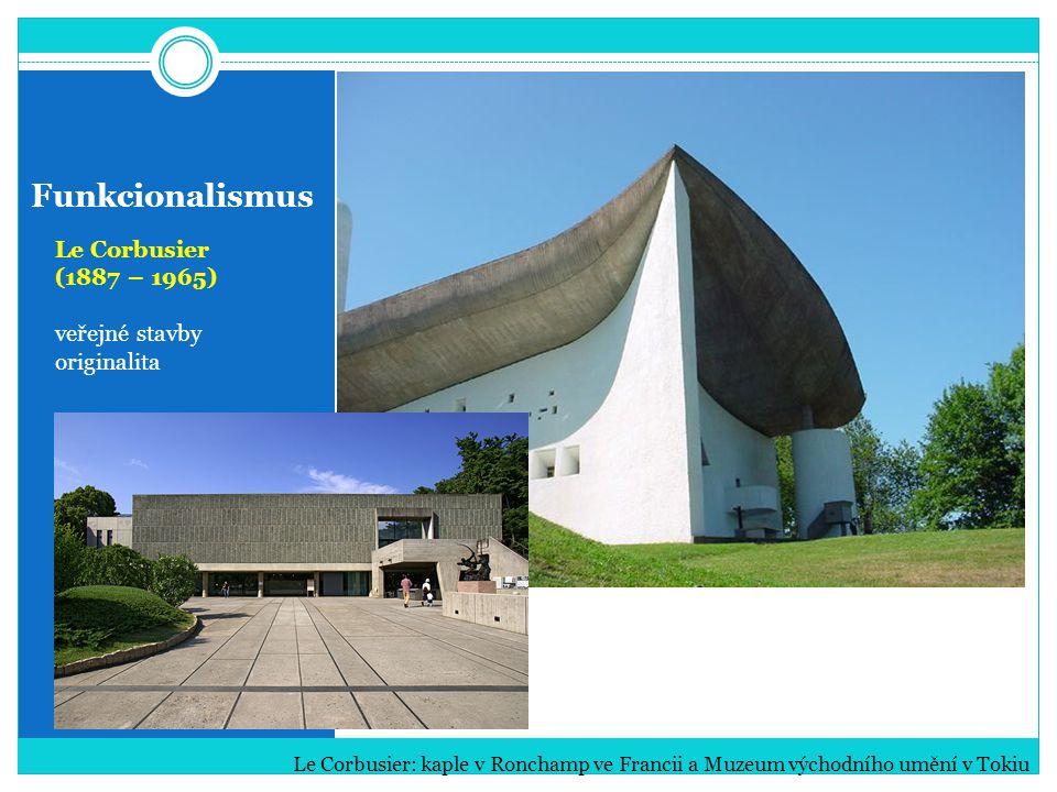 Funkcionalismus Le Corbusier (1887 – 1965) veřejné stavby originalita Le Corbusier: kaple v Ronchamp ve Francii a Muzeum východního umění v Tokiu