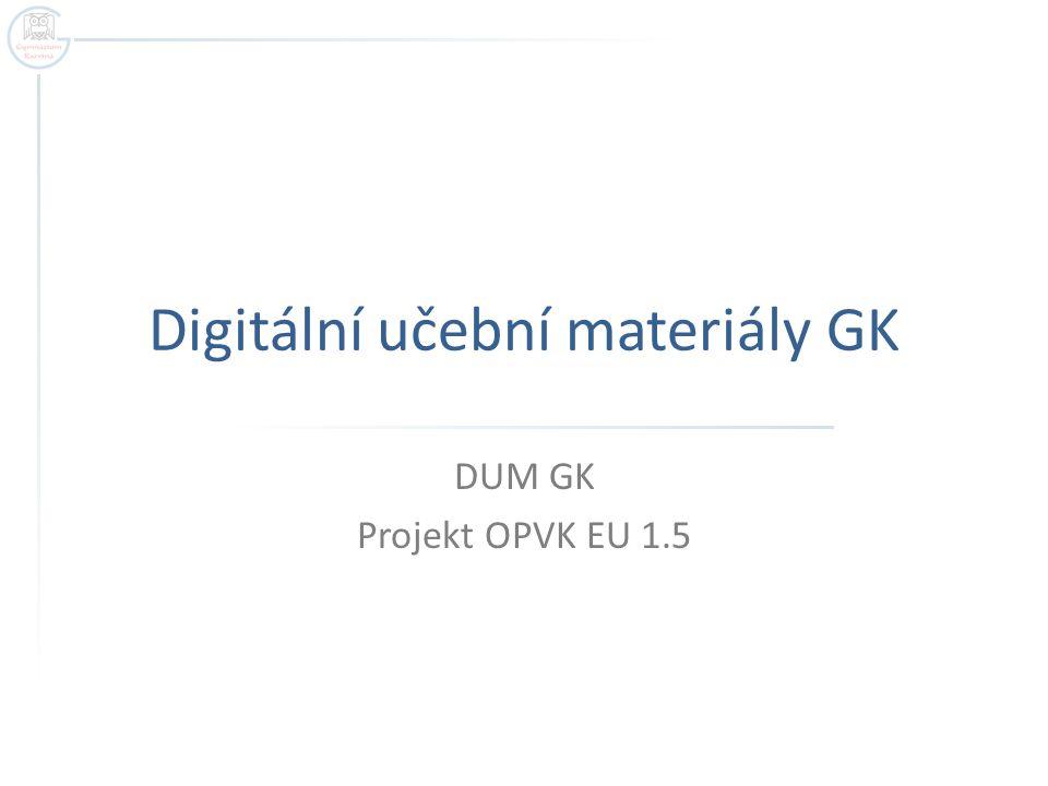 Digitální učební materiály GK DUM GK Projekt OPVK EU 1.5